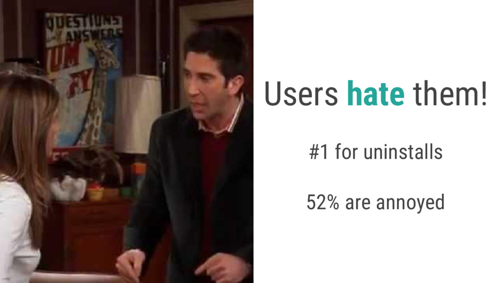 Users hate them! #1 for uninstalls 52% are anno...