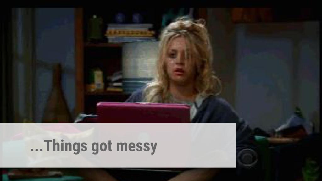 ...Things got messy