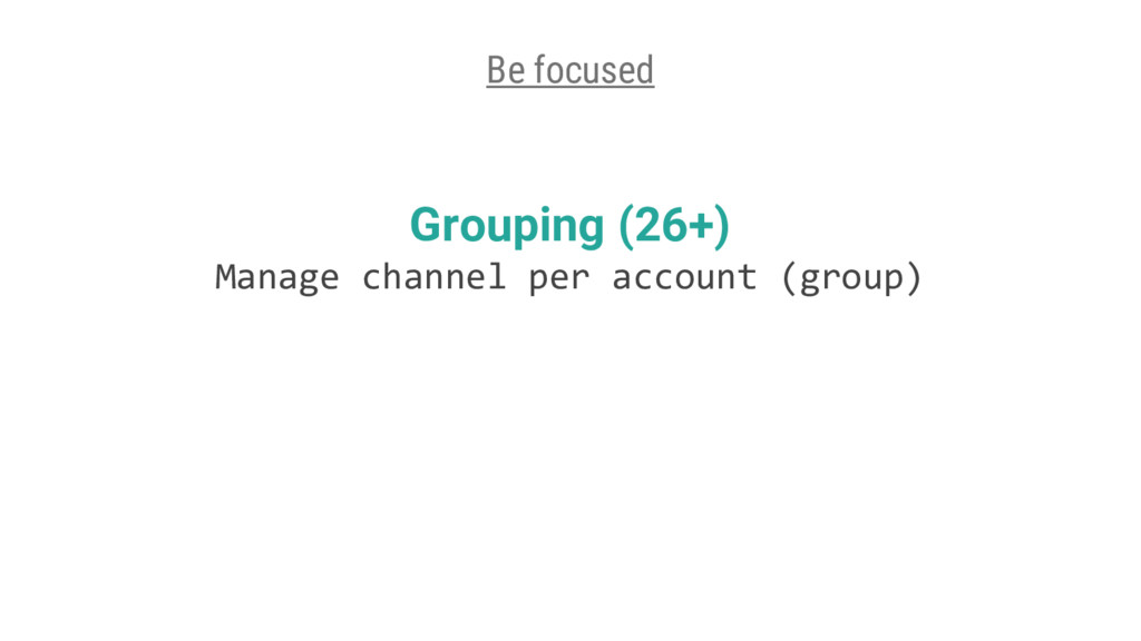 Grouping (26+) Manage channel per account (grou...