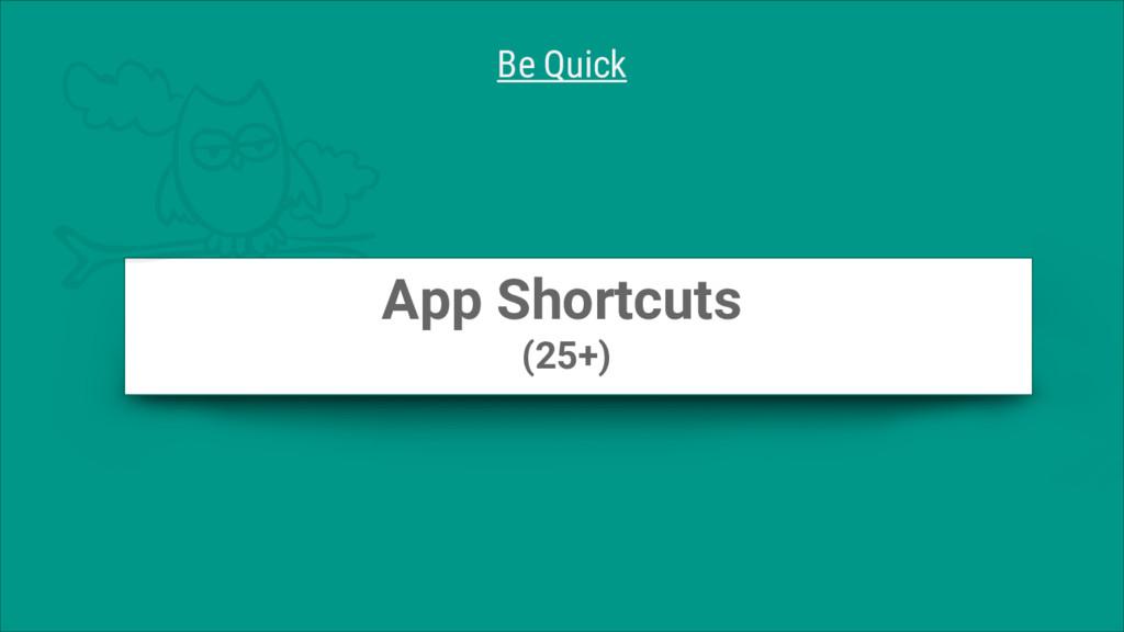App Shortcuts (25+) Be Quick