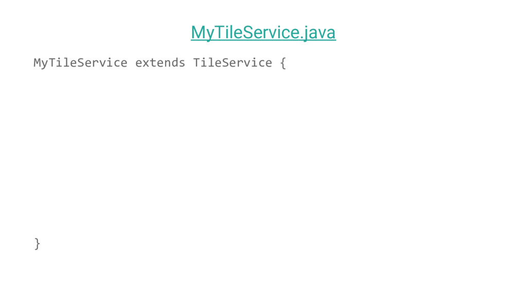 MyTileService extends TileService { } MyTileSer...