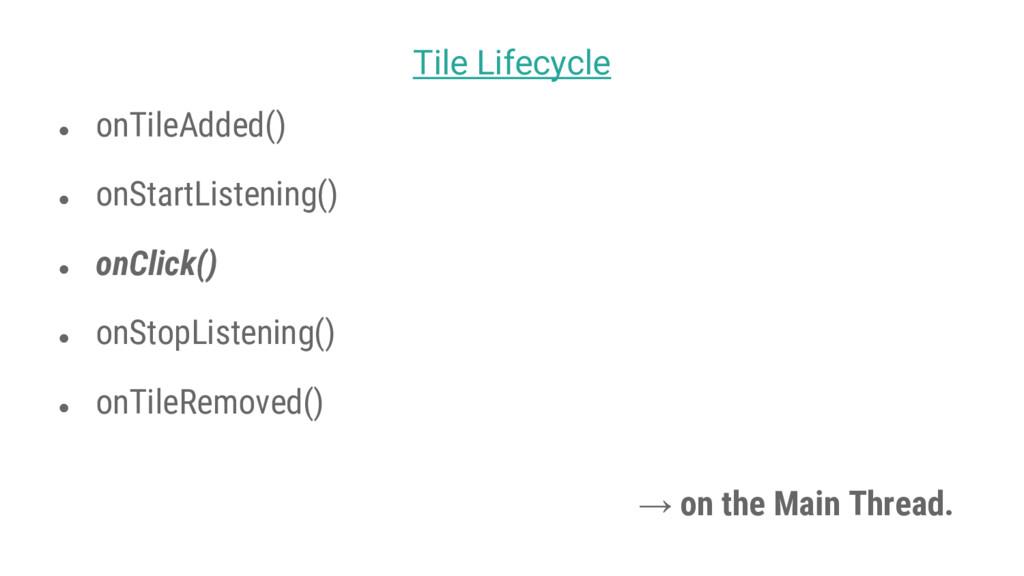 ● onTileAdded() ● onStartListening() ● onClick(...