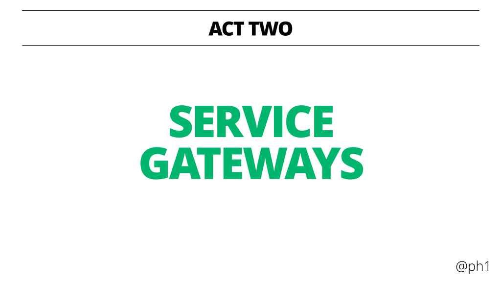 @ph1 ACT TWO SERVICE GATEWAYS