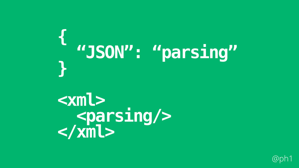 "@ph1 { ""JSON"": ""parsing"" } ! <xml> <parsing/> <..."