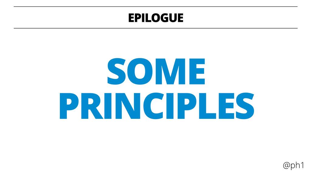 @ph1 EPILOGUE SOME PRINCIPLES