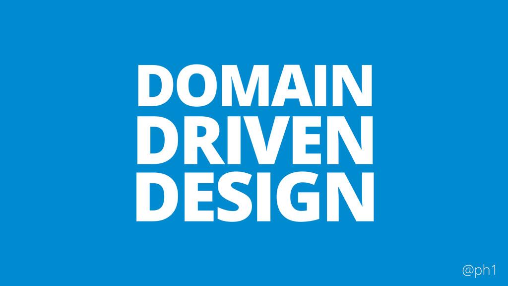 @ph1 DOMAIN DRIVEN DESIGN