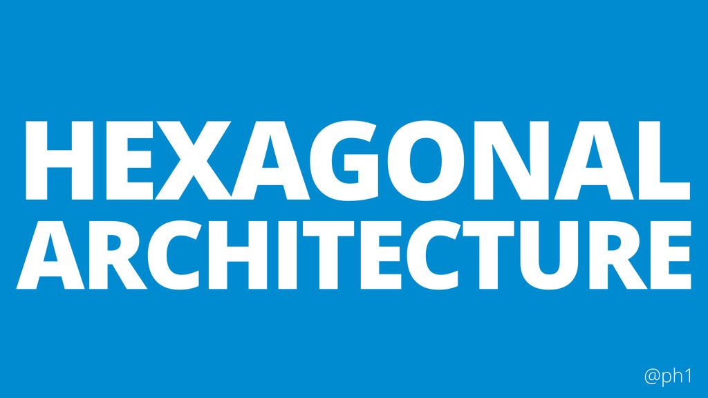 @ph1 HEXAGONAL ARCHITECTURE