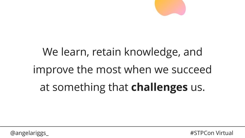 @angelariggs_ #STPCon Virtual We learn, retain ...