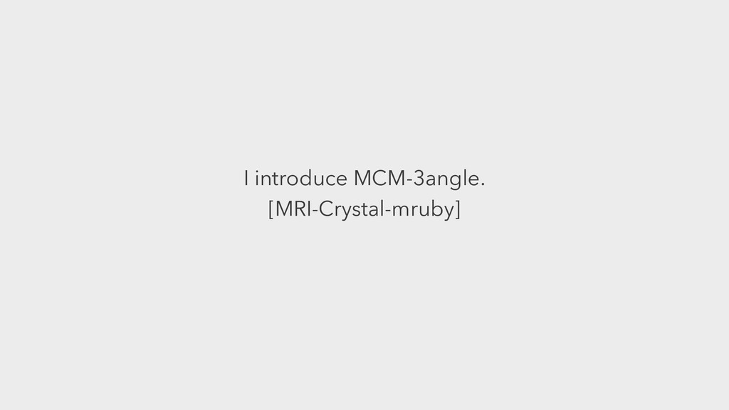 I introduce MCM-3angle. [MRI-Crystal-mruby]