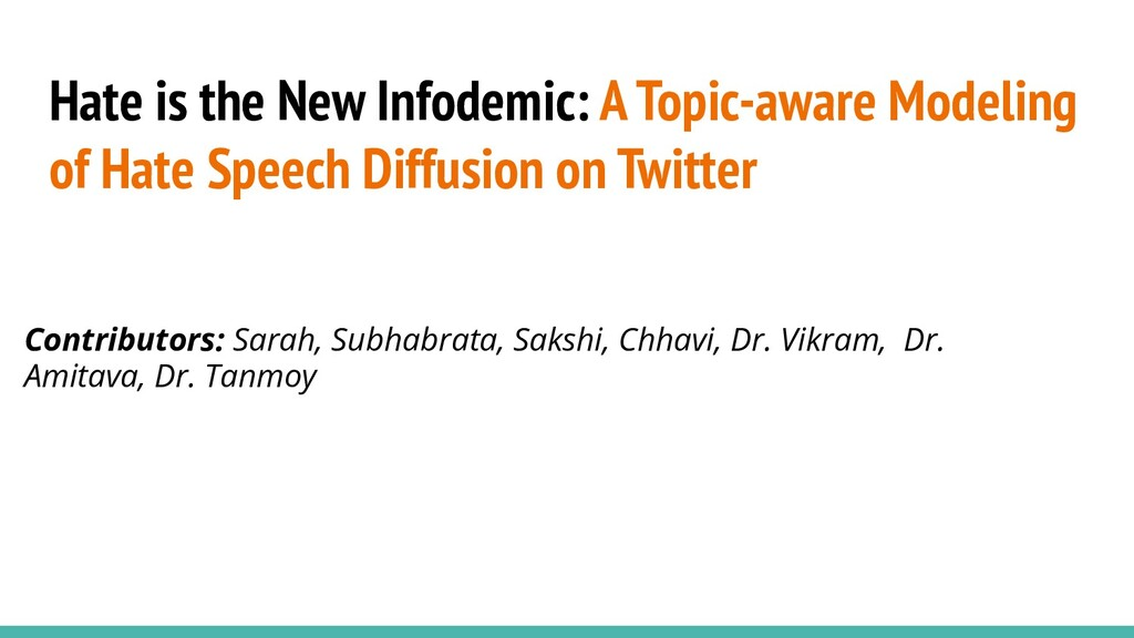 Hate is the New Infodemic: A Topic-aware Modeli...