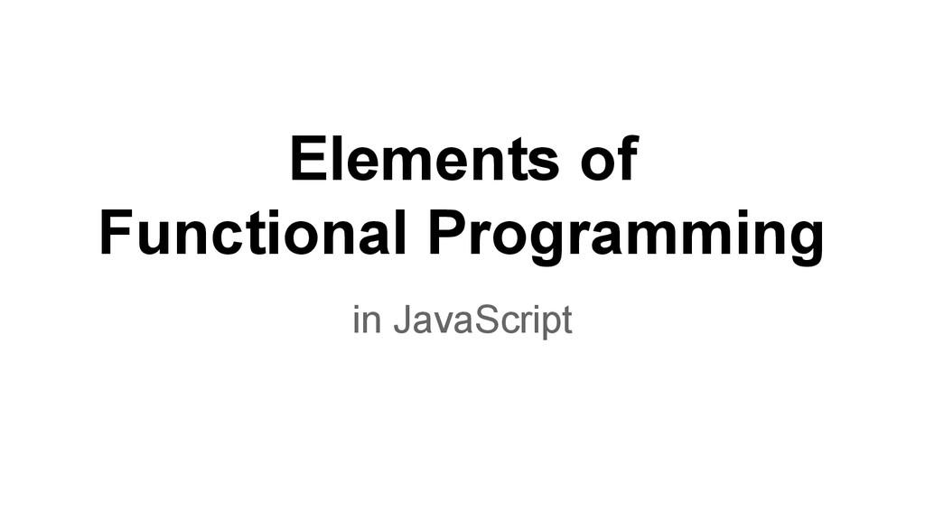 Elements of Functional Programming in JavaScript