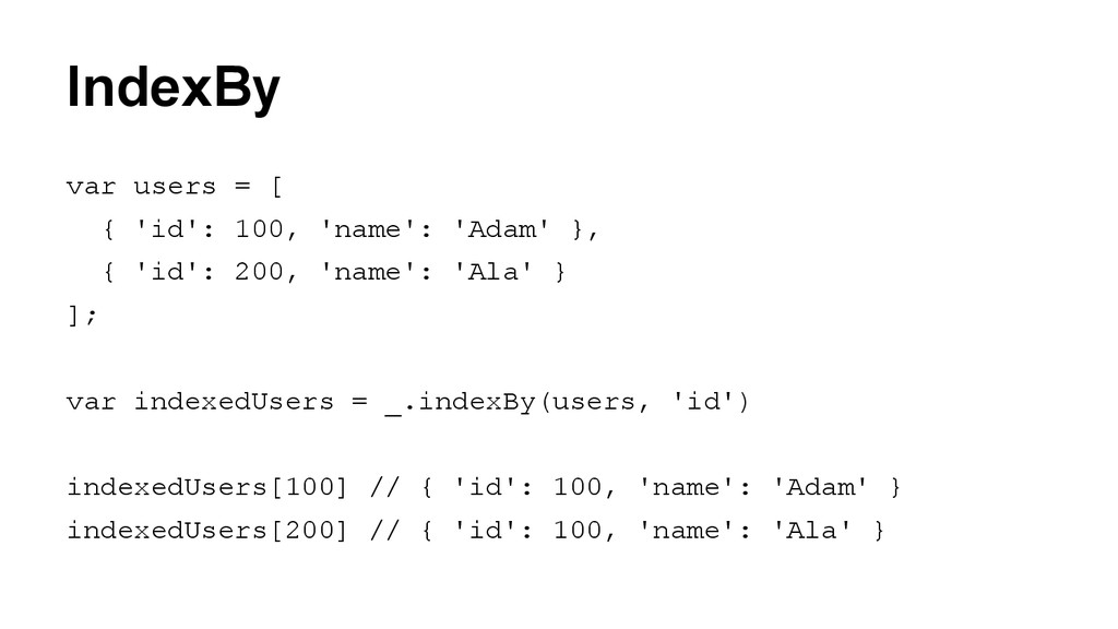 IndexBy var users = [ { 'id': 100, 'name': 'Ada...