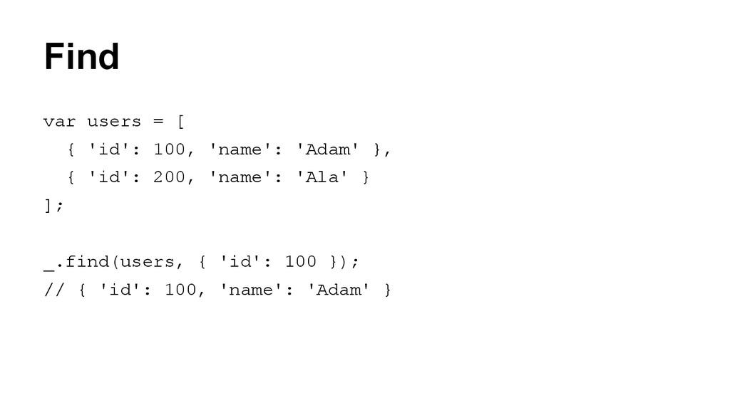 Find var users = [ { 'id': 100, 'name': 'Adam' ...