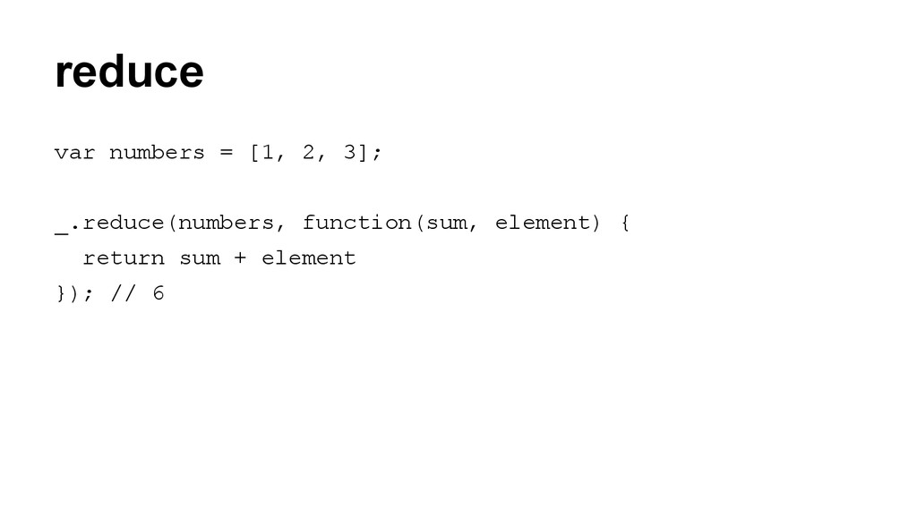 reduce var numbers = [1, 2, 3]; _.reduce(number...