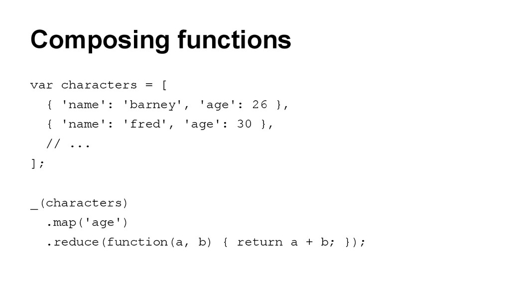 Composing functions var characters = [ { 'name'...