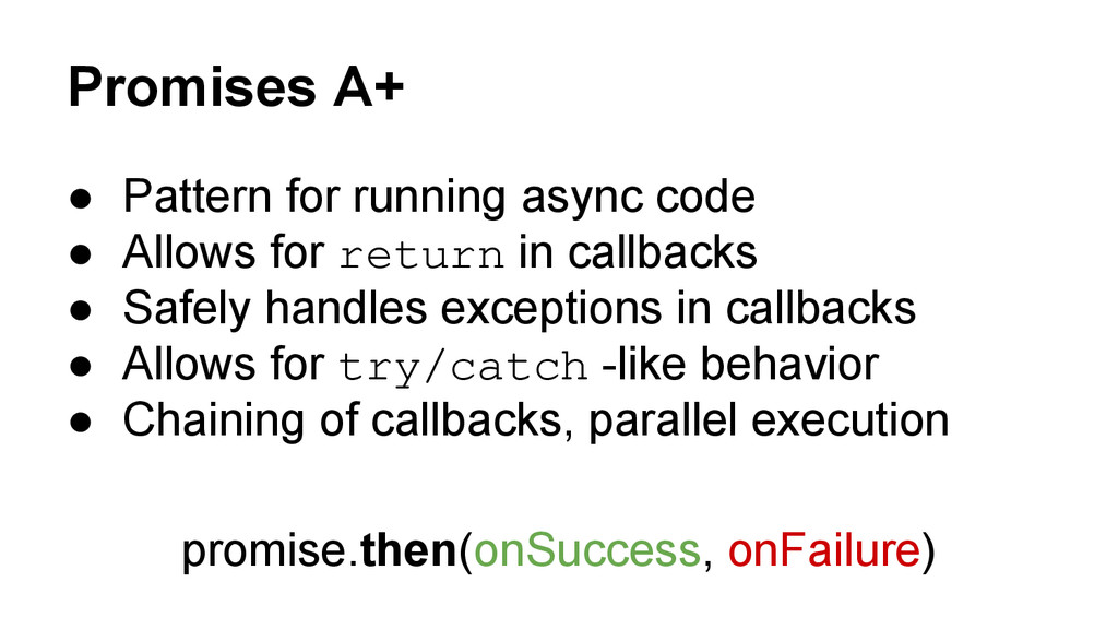 Promises A+ ● Pattern for running async code ● ...