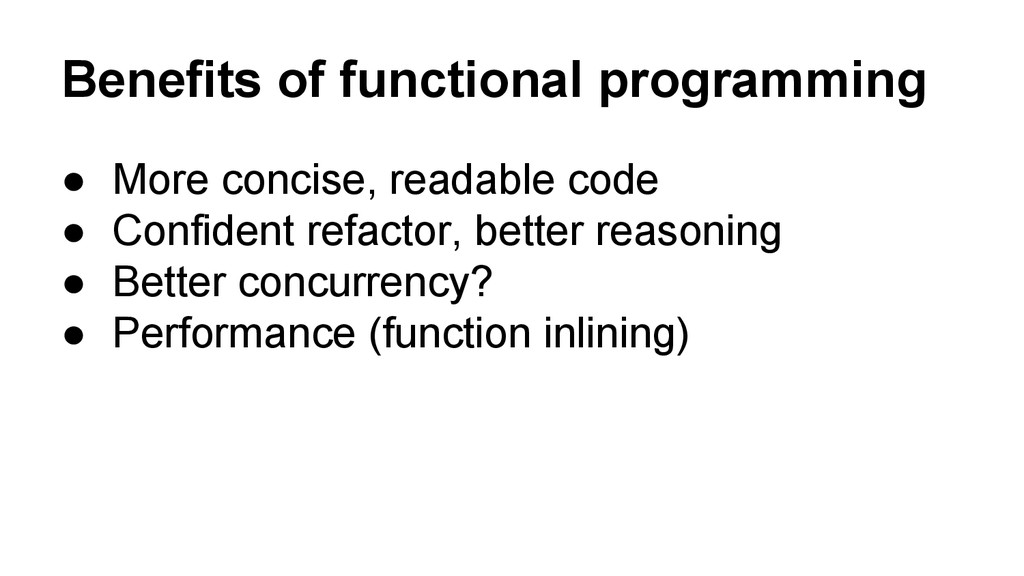 Benefits of functional programming ● More conci...