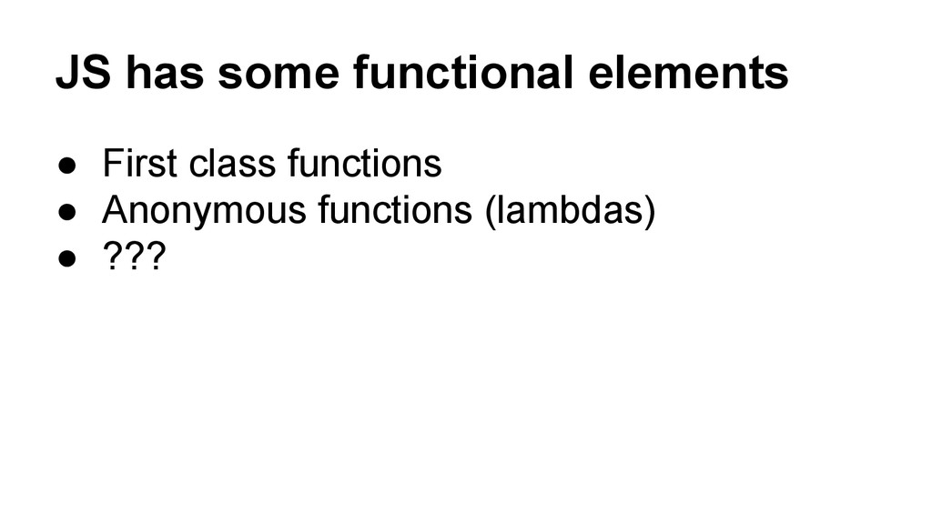 JS has some functional elements ● First class f...