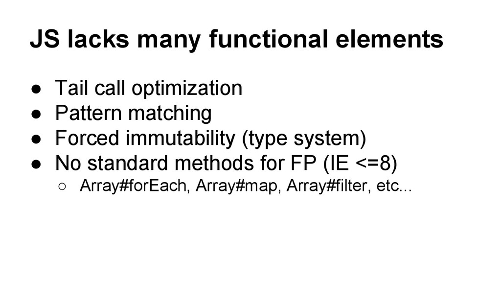 JS lacks many functional elements ● Tail call o...
