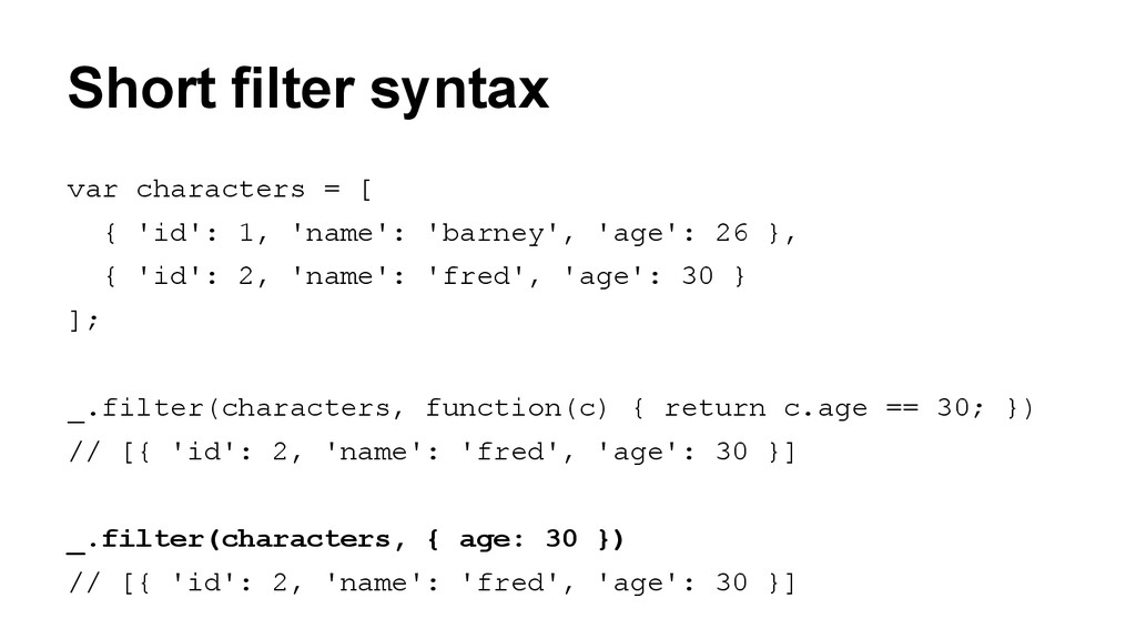 Short filter syntax var characters = [ { 'id': ...