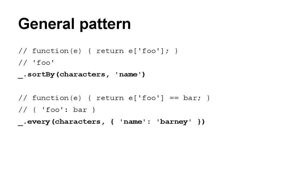 General pattern // function(e) { return e['foo'...