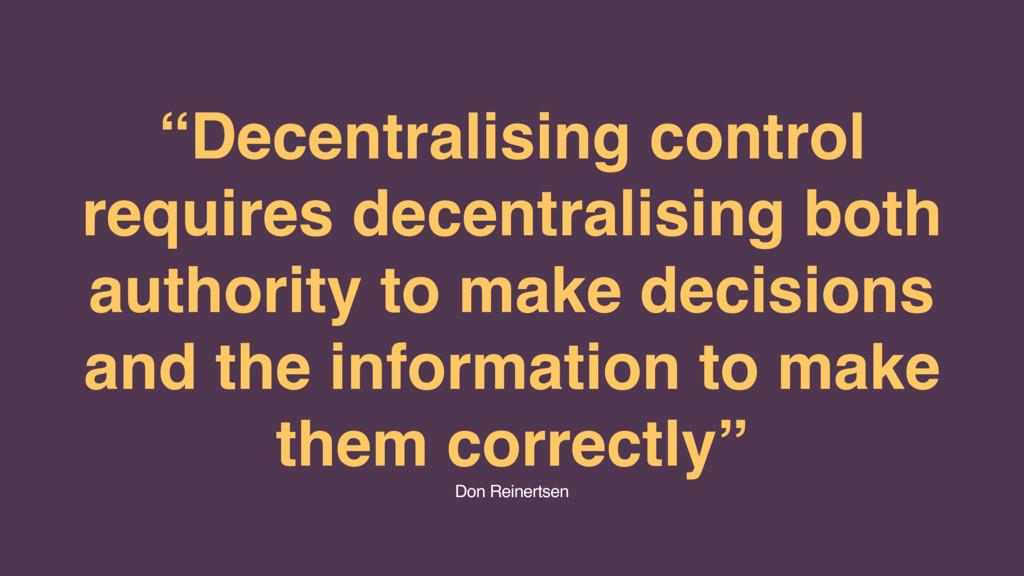 """Decentralising control requires decentralising..."