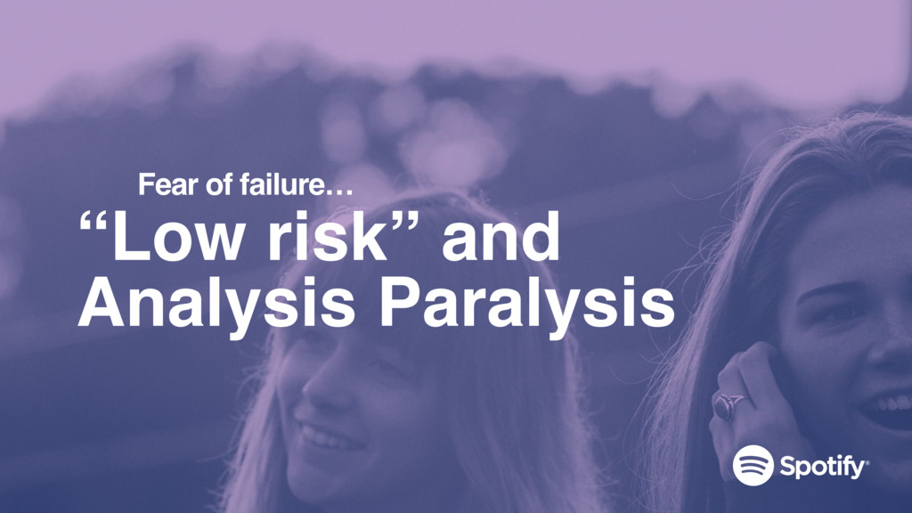 """Low risk"" and Analysis Paralysis Fear of failu..."