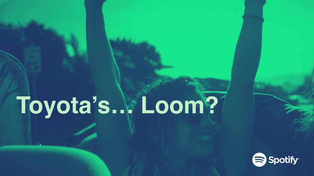 Toyota's… Loom?
