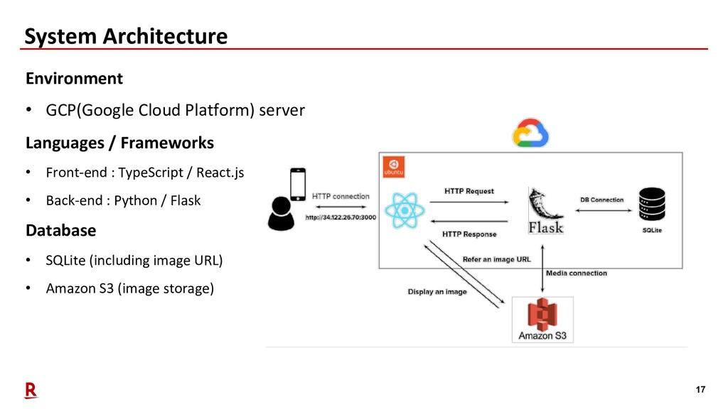 17 System Architecture Environment • GCP(Google...