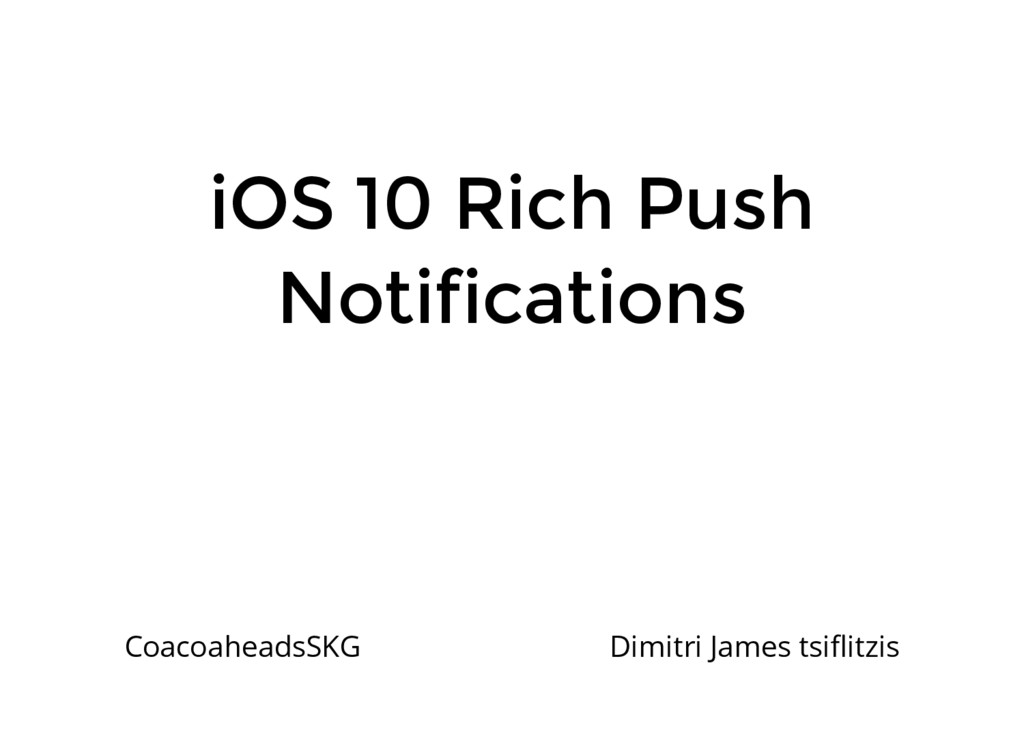 iOS 10 Rich Push Notifications CoacoaheadsSKG D...
