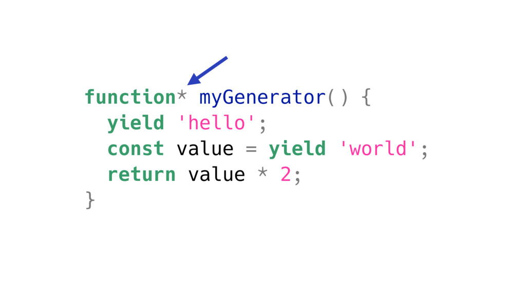 function* myGenerator() { yield 'hello'; const ...