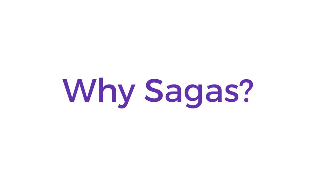 Why Sagas?