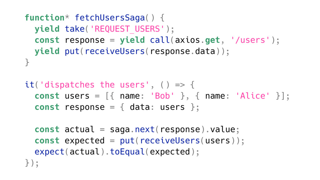function* fetchUsersSaga() { yield take('REQUES...