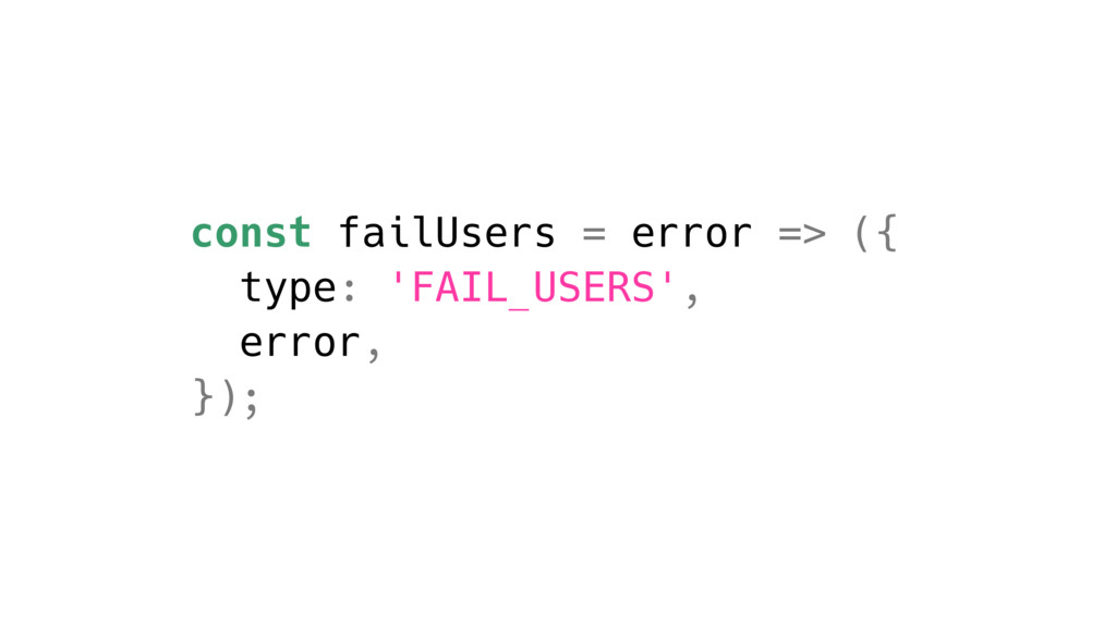 const failUsers = error => ({ type: 'FAIL_USERS...