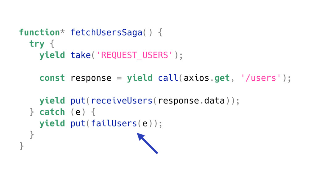 function* fetchUsersSaga() { try { yield take('...