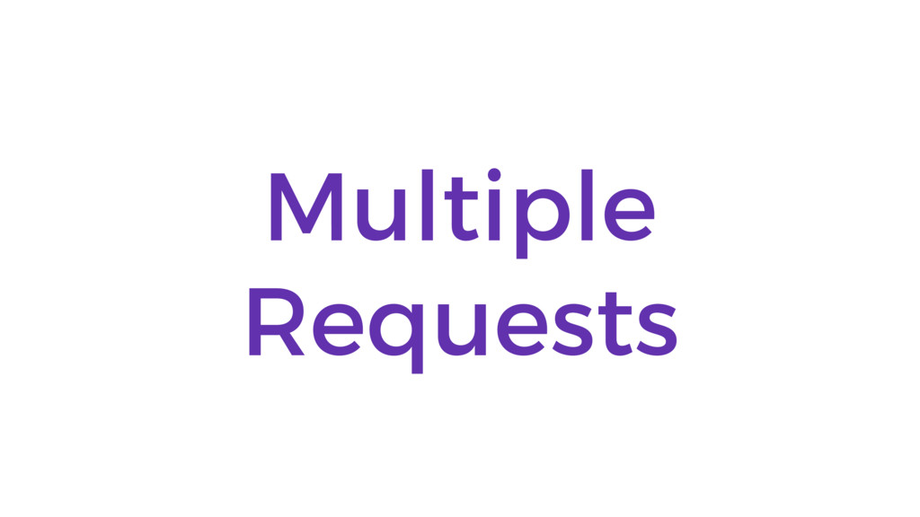 Multiple Requests