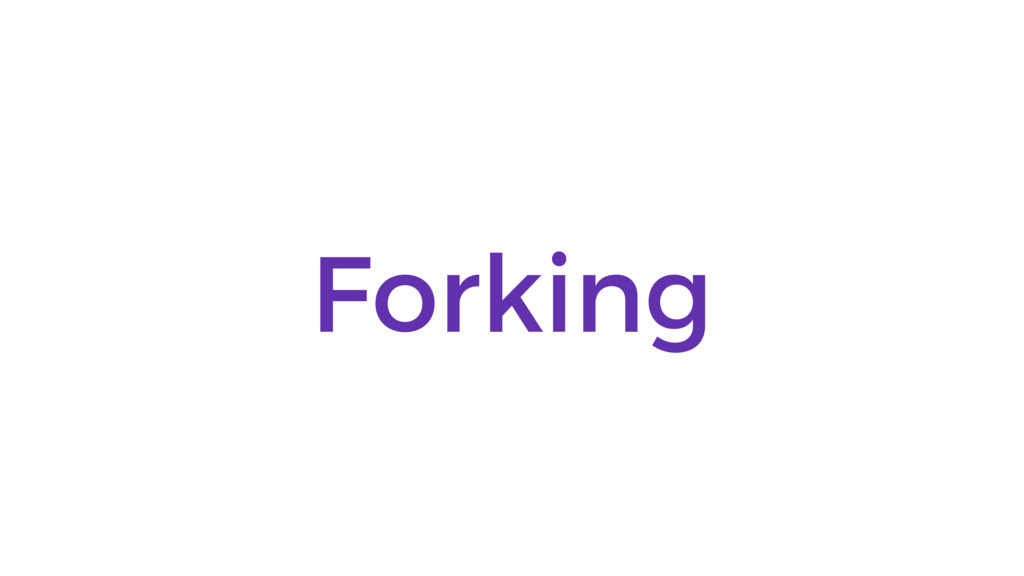 Forking