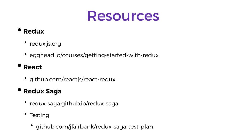 Resources •Redux • redux.js.org • egghead.io/co...