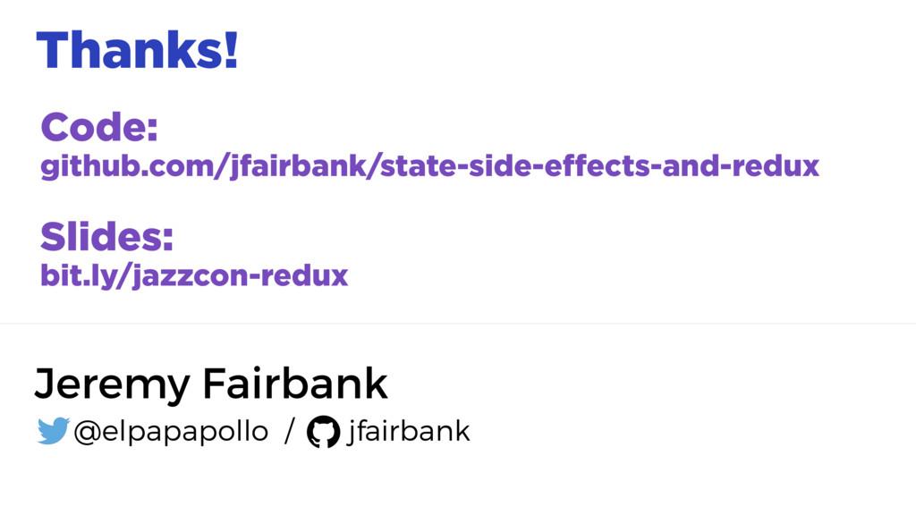 Thanks! Code: github.com/jfairbank/state-side-e...