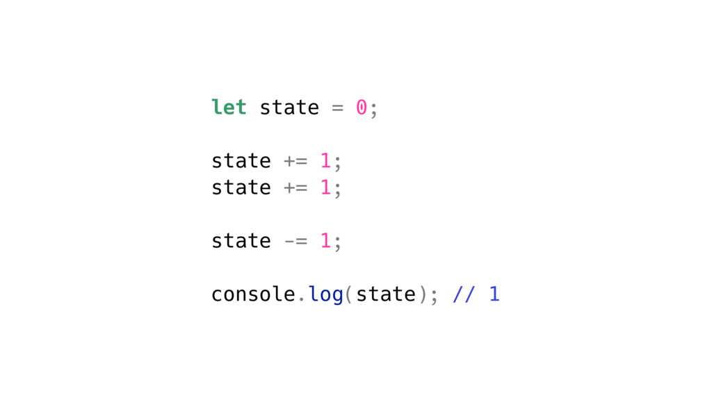let state = 0; state += 1; state += 1; state -=...