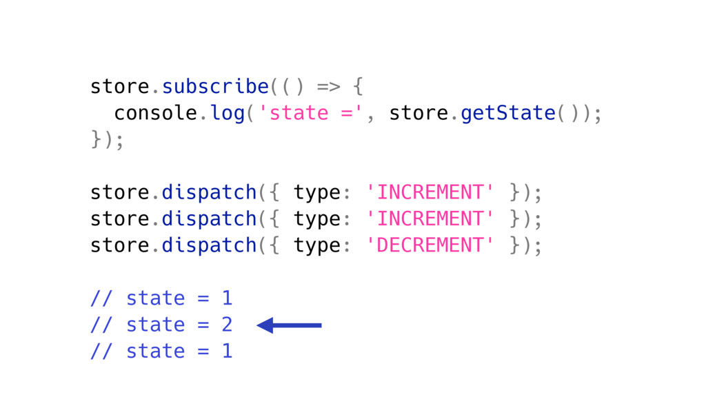 store.subscribe(() => { console.log('state =', ...