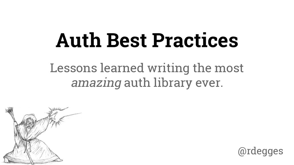Auth Best Practices Lessons learned writing the...