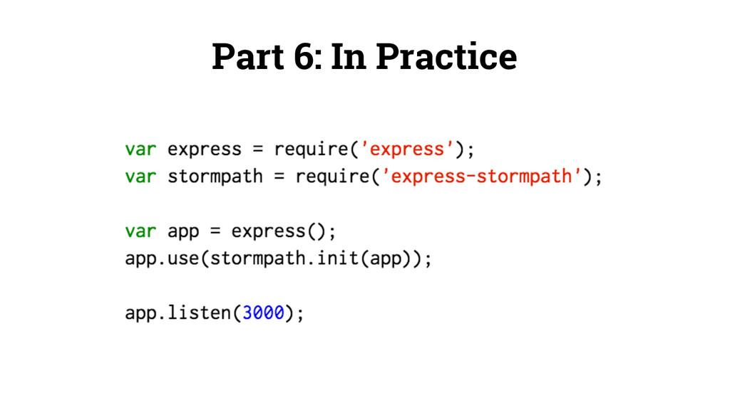 Part 6: In Practice