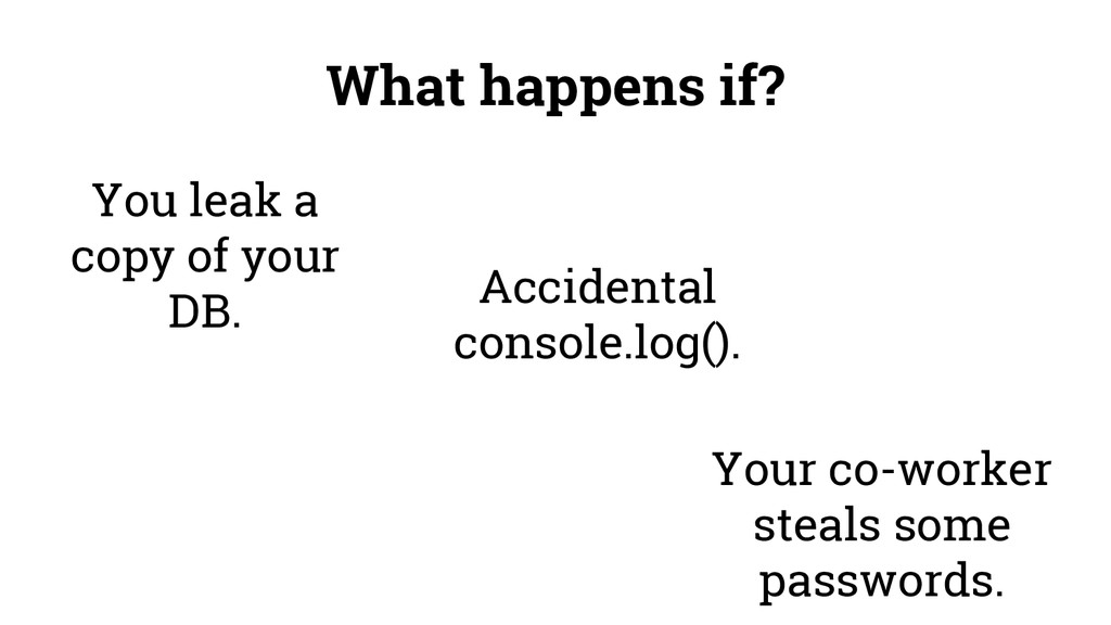 What happens if? You leak a copy of your DB. Ac...