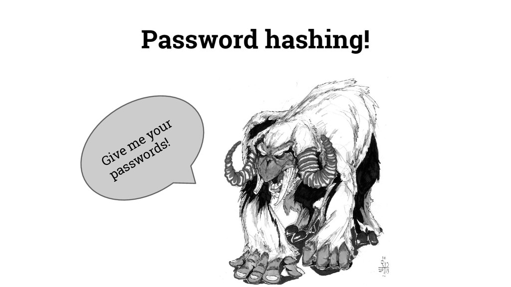 Password hashing! Give me your passwords!