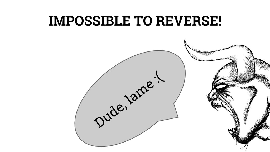 IMPOSSIBLE TO REVERSE! Dude, lam e :(