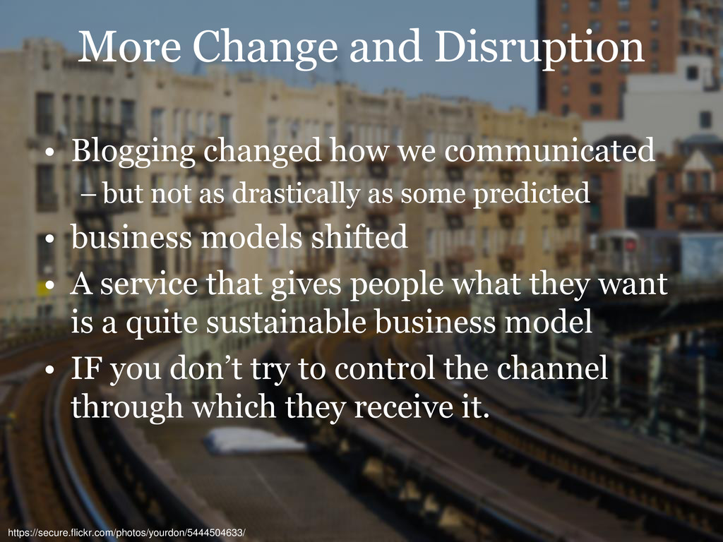 More Change and Disruption • Blogging changed h...
