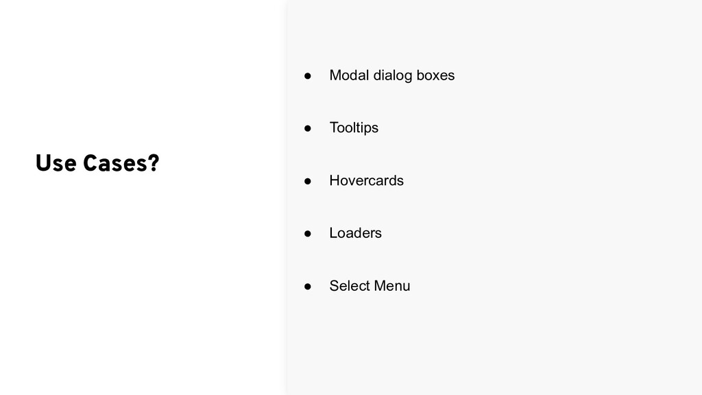 ● Modal dialog boxes ● Tooltips ● Hovercards ● ...