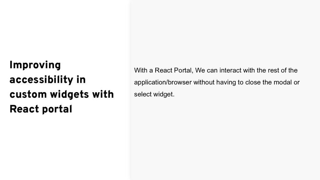 With a React Portal, We can interact with the r...