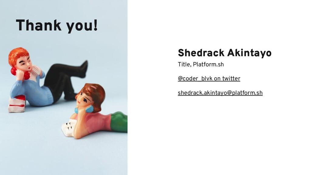 Thank you! Shedrack Akintayo Title, Platform.sh...